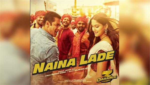 film dabangg 3 new song naina lade is out now salman khan