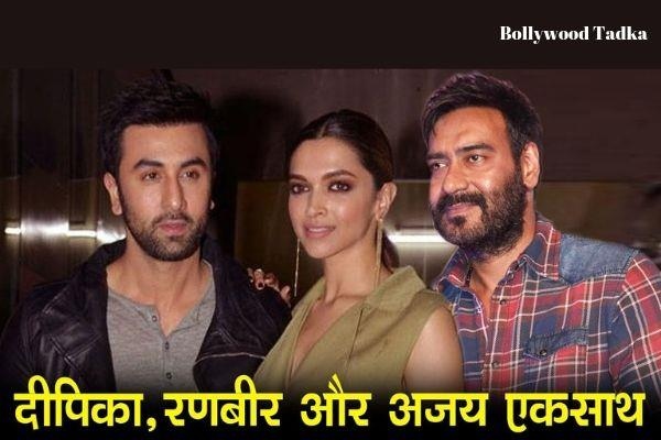 deepika padukone and ranbir kapoor ajay devgan latest movie
