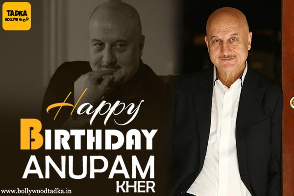 anupam kher birthday special