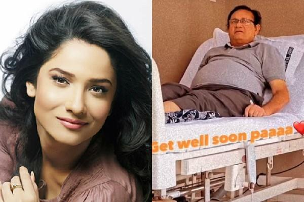 ankita lokhande father admitted in hospital actress shares photo