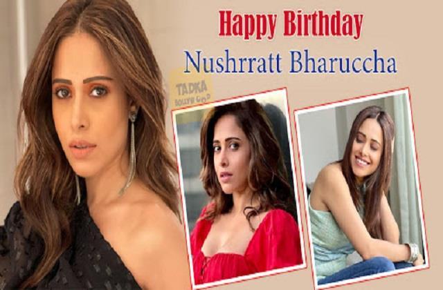 nushrat bharucha birthday special