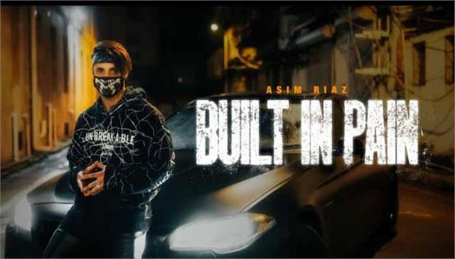 asim riaz new rap song built in pain is out now